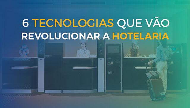 Saiba quais serão as seis tecnologias que transformarão o setor hoteleiro